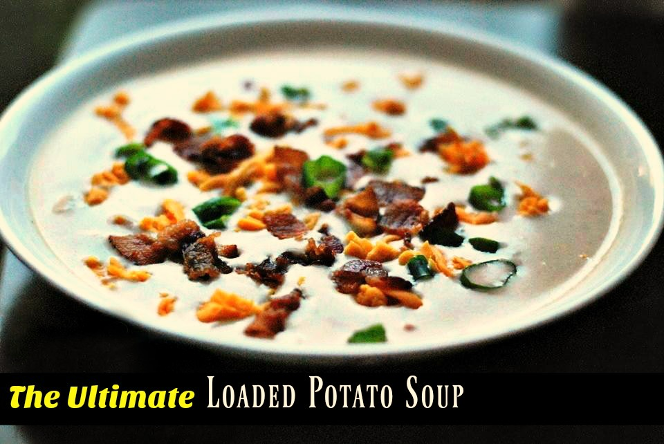 The {Ultimate} Loaded Potato Soup